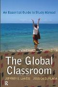 Global Classroom An Essential Guide to Study Abroad