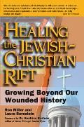 Healing the Jewish Christian Rift Growing Beyond Our Wounded History