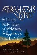 Abraham's Bind and Other Bible Tales of Trickery, Folly, Mercy and Love