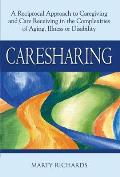 Caresharing A Reciprocal Approach to Caregiving & Care Receiving in the Complexities of Aging Illness or Disability
