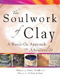 Soulwork of Clay A Hands On Approach to Spirituality