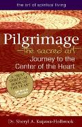 Pilgrimage The Sacred Art Journey to the Center of the Heart