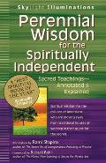 Perennial Wisdom for the Spiritually Independent Sacred Teachings Annotated & Explained