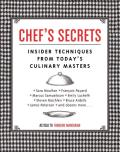 Chefs Secrets Insider Techniques from Todays Culinary Masters