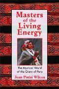 Masters of the Living Energy The Mystical World of the QEro of Peru