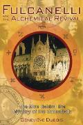 Fulcanelli & the Alchemical Revival The Man Behind the Mystery of the Cathedrals