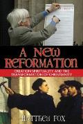 New Reformation Creation Spirituality & the Transformation of Christianity