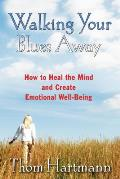 Walking Your Blues Away How to Heal the Mind & Create Emotional Well Being
