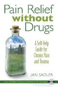 Pain Relief Without Drugs: A Self-Help Guide for Chronic Pain and Trauma [With 55-Minute CD]