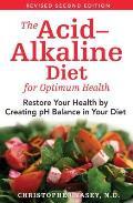 Acid Alkaline Diet for Optimum Health Restore Your Health by Creating pH Balance in Your Diet
