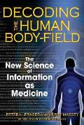 Decoding the Human Body Field The New Science of Information as Medicine