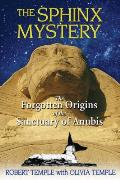 Sphinx Mystery The Forgotten Origins of the Sanctuary of Anubis