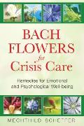 Bach Flowers for Crisis Care Remedies for Emotional & Psychological Well Being