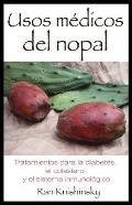 Usos Medicos del Nopal: Tratamientos Para la Diabetes, el Colesterol y el Sistema Inmunologico