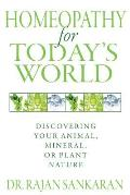 Homeopathy for Todays World Healing Your Animal Mineral & Plant Nature