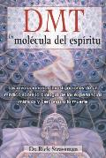 DMT: La Molecula del Espiritu: Las Revolucionarias Investigaciones de Un Medico Sobre La Biologia de Las Experiencias Misticas y Cercanas a la Muerte