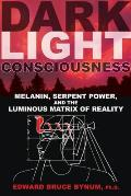 Dark Light Consciousness Melanin Serpent Power & the Luminous Matrix of Reality