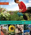 Backyard Roots Lessons on Living Local from 35 Urban Farmers