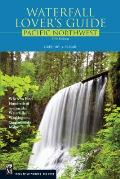 Waterfall Lovers Guide to the Pacific Northwest Where to Find Hundreds of Spectacular Waterfalls in Washington Oregon & Idaho
