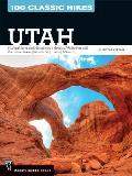 100 Classic Hikes Utah National Parks & Monuments National Wilderness & Recreation Areas State Parks Uintas Wasatch