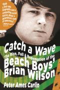 Catch a Wave The Rise Fall & Redemption of the Beach Boys Brian Wilson