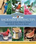 Best Ever Backyard Birding Tips Hundreds of Easy Ways to Attract the Birds You Love to Watch