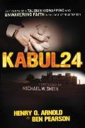 Kabul 24: The Story of a Taliban Kidnapping and Unwavering Faith in the Face of True Terror