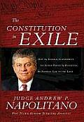 Constitution in Exile How the Federal Government Has Seized Power by Rewriting the Supreme Law of the Land