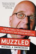 Muzzled From T Ball to Terrorism True Stories That Should Be Fiction