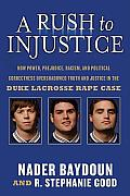 Rush to Injustice How Power Prejudice Racism & Political Correctness Overshadowed Truth & Justice in the Duke Lacrosse Rape Case