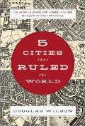 5 Cities That Ruled the World: How Jerusalem, Athens, Rome, London & New York Shaped Global History