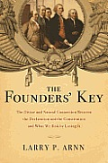 Founders Key The Ingenious Connection Between the Declaration & the Constitution & What We Risk by Ignoring It