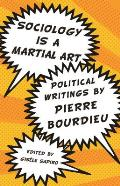 Sociology is a Martial Art Political Writings by Pierre Bourdieu