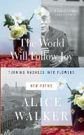 World Will Follow Joy Turning Madness into Flowers New Poems
