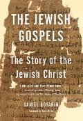 Jewish Gospels The Story of the Jewish Christ