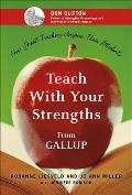 Teach with Your Strengths How Great Teachers Inspire Their Students