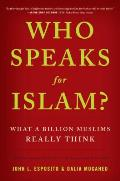 Who Speaks for Islam What a Billion Muslims Really Think