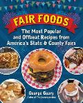 Fair Foods The Most Popular & Offbeat Recipes from Americas County Fairs