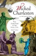 Wicked Charleston:: The Dark Side of the Holy City