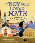 Boy Who Loved Math The Improbable Life of Paul Erdos