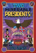 Two Miserable Presidents The Amazing Terrible & Totally True Story of the Civil War
