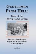 Gentlemen from Hell: Men of the 487th Bomb Group: Leaders of the Largest Eighth Air Force Mission of World War II