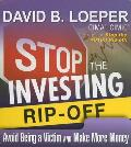 Stop the Investing Rip-Off: Avoid Being a Victim and Make More Money