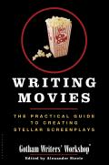 Writing Movies The Practical Guide to Creating Stellar Screenplays