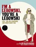 Im a Lebowski Youre a Lebowski Life the Big Lebowski & What Have You
