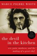 Devil in the Kitchen Sex Pain Madness & the Making of a Great Chef