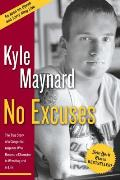 No Excuses The True Story of a Congenital Amputee Who Became a Chammpion in Wrestling & in Life