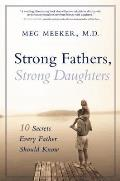 Strong Fathers Strong Daughters 10 Secrets Every Father Should Know