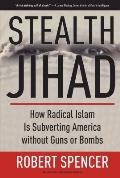 Stealth Jihad How Radical Islam Is Subverting America Without Guns or Bombs