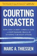 Courting Disaster How the CIA Kept America Safe & How Barack Obama Is Inviting the Next Attack